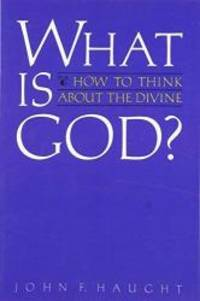 What is God?: How to Think about the Divine