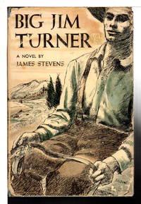 BIG JIM TURNER. by  James Stevens - First Edition - 1948. - from Bookfever.com, IOBA and Biblio.com