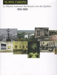 75 ans chrono.  Le Musée national des beaux-arts du Québec, 1933-2008