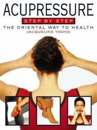 Acupressure Step-by-Step : The Oriental Way to Health