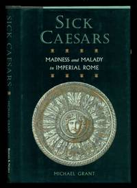 image of Sick Caesars, Madness and Malady in Imperial Rome