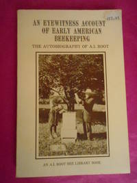 An Eyewitness Account of Early American Beekeeping the Autobiography of A I Root