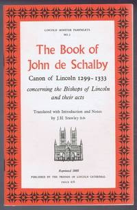 The Book of John de Schalby, Canon of Lincoln (1299-1333) Concerning the Bishops of Lincoln and Their Acts. Lincoln Minster Pamphlets, No. 2