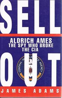 Sell Out: Aldrich Ames The Spy Who Broke The CIA