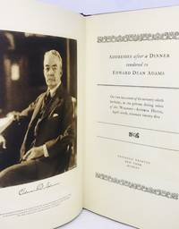 Addresses after a Dinner tendered to Edward Dean Adams On the Occasion of his seventy-ninth birthday, in the private dining salon of the Waldorf - Astoria Hotel, April ninth, nineteen twenty - five