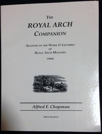 Royal Arch Companion Adapted to the Work and Lectures of Royal Arch Masonry  (1904) by Alfred F Chapman - Paperback - Reprint - from Tangible Tales and