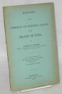 Report on the commercial and industrial condition of the Island of Cuba respectfully submitted to Hon. Lyman J. Gage November 15, 1898 by  Robert P Porter - Paperback - 1898 - from Bolerium Books Inc., ABAA/ILAB (SKU: 209335)