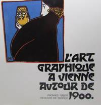 L'art graphique a Vienne autour de 1900.