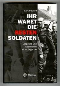 Ihr Waret Die Besten Soldaten: Ursprung Und Geschichte Einer Legende