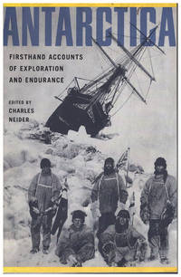 Antarctica: Firsthand Accounts of Exploration and Endurance