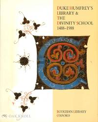 DUKE HUMFREY'S LIBRARY & THE DIVINITY SCHOOL 1488-1988, AN EXHIBITION AT THE BODLEIAN LIBRARY...