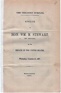 THE TREASURY SURPLUS.  Speech of Hon. Wm. M. Stewart, of Nevada, in the Senate of the United States, December 21, 1887