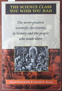 Science Class You Wish You Had, The: The Seven Greatest Scientific Discoveries in History and the People Who Made Them