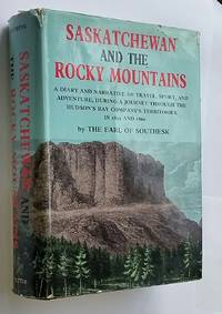 Saskatchewan and The Rocky Mountains; A Diary and Narrative of Travel,  Sport, and Adventure, During a Journey Through the Hudson's Bay Company's  Territories, in 1859 and 1860