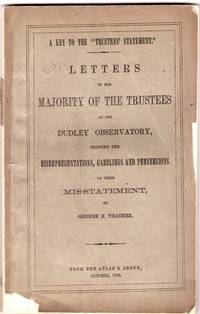 """A key to the """"Trustee's Statement"""" : Letters to the majority of the trustees of the Dudley observatory, showing the misrepresentations, garblings, and perversions of their mis-statement"""