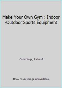 Make Your Own Gym : Indoor Outdoor Sports Equipment