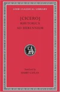 Cicero: Rhetorica ad Herennium (Loeb Classical Library No. 403) (English and Latin Edition)