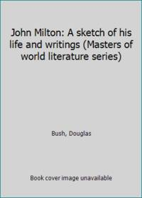 image of John Milton: A sketch of his life and writings (Masters of world literature series)