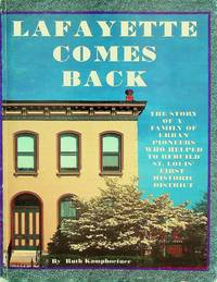 Lafayette Comes Back: The Story of a Family of Urban Pioneers Who Helped to Rebuild St. Louis...