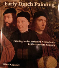Early Dutch Painting Painting in the northern Netherlands in the fifteenth century by  Albert Chatelet - First edition - 1980 - from Royoung bookseller, Inc. and Biblio.com