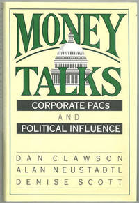 MONEY TALKS Corporate Pacs and Political Influence