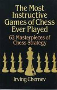 image of The Most Instructive Games of Chess Ever Played : 62 Masterpieces of Chess Strategy