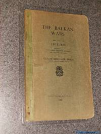 The Balkan Wars: Being a series of lectures delivered at the Army service schools, Fort Leavenworth, Kansas