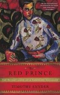 Red Prince, The: The Secret Lives of a Habsburg Archduke