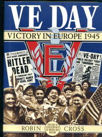 VE Day: Victory in Europe 1945 by Robin Cross - Hardcover - 1985 - from Lazy Letters Books (SKU: 21376)