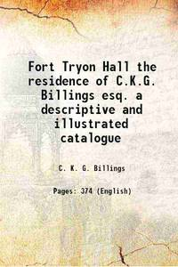 Fort Tryon Hall the residence of C.K.G. Billings esq. a descriptive and illustrated catalogue...