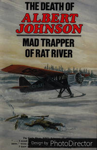 The Death of Albert Johnson. Mad Trapper of Rat River