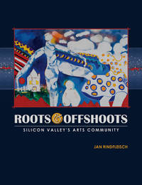 Roots and Offshoots: Silicon Valley's Arts Community