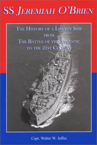 image of SS Jeremiah O'Brien: The History of a Liberty Ship from the Battle of the Atlantic to the 21st Century