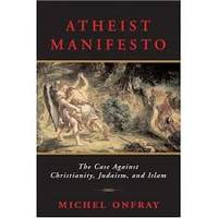 Atheist Manifesto The Case Against Christianity, Judaism, and Islam by Michel Onfray - Hardcover - January 10, 2007 - from Arcana Books (SKU: 1685)