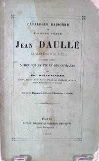 Catalogue Raisonne De L'Oeuvre Grave De Jean Daulle D' Abbeville Precede D'Une Notice Sur Sa Vie Et Ses Ouvrages