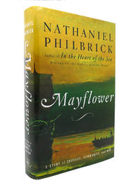 MAYFLOWER A Story of Courage, Community, and War by Nathaniel Philbrick - Hardcover - Book Club Edition - 2006 - from Rare Book Cellar (SKU: 129489)