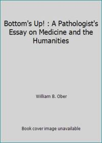 Bottom's Up! : A Pathologist's Essay on Medicine and the Humanities
