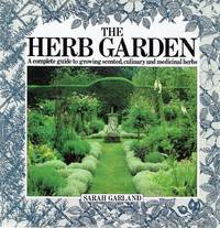 image of The Herb Garden: A Complete Guide To Growing Scented, Culinary And Medical Herbs