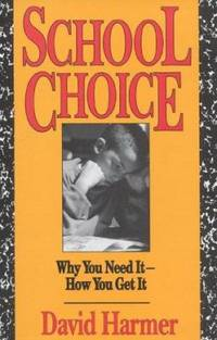 image of School Choice : Why You Need It, How You Get It