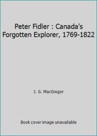 image of Peter Fidler : Canada's Forgotten Explorer, 1769-1822