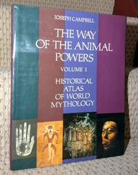 The Way of the Animal Powers, Volume 1  Historical Atlas of World Mythology