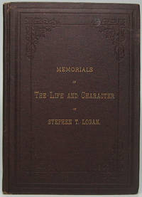 Memorials of the Life and Character of Stephen T. Logan by  Stephen T.) (LOGAN - First Edition - 1882 - from Main Street Fine Books & Manuscripts, ABAA (SKU: 45564)