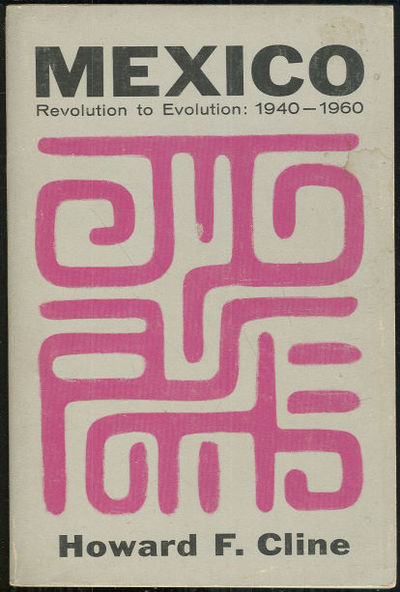MEXICO Revolution to Evolution 1940-1960, Cline, Howard