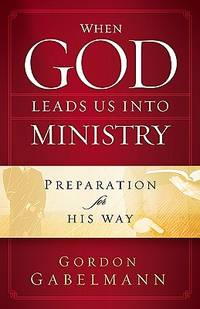 When God Leads Us into Ministry : Preparation for His Way