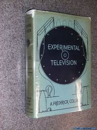 Experimental Television: A series of simple experiments with television apparatus; also how to make a complete home television transmitter and television receiver