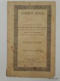 COMMON SENSE.  Ordered by Congress to be Read at the Head of All Her Armies, before the...