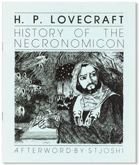 A History of the Necronomicon: Being a Short, but Complete Outline of the History of this Book, its Author, its Various Translations and Editions from the Time of the Writing (A. D. 730) of the Necronomicon to the Present Day