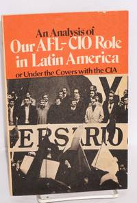 An analysis of our AFL-CIO role in Latin America, or under the covers with the CIA. Second printing