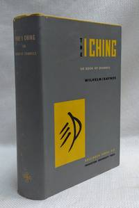 The I Ching, or Book of Changes: The Richard Wilhelm Translation rendered into English by Cary F....
