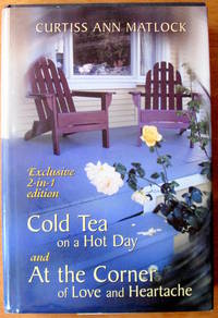 Cold Tea on a Hot Day. and at the Corner of Love and Heartache